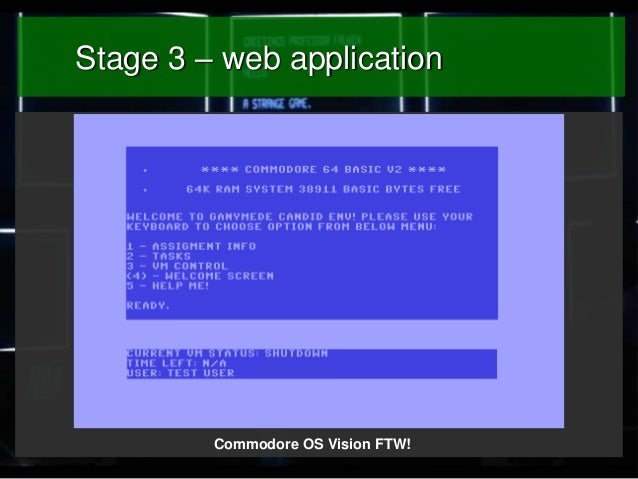 Stage 3 – web application  Commodore OS Vision FTW!