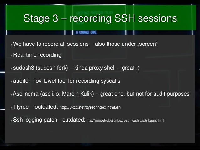 """Stage 3 – recording SSH sessions ●  We have to record all sessions – also those under """"screen""""  ●  Real time recording  ● ..."""