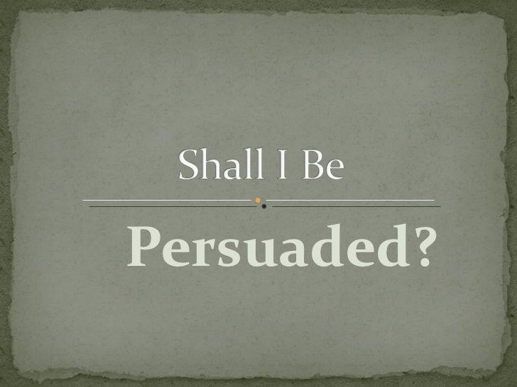 Persuaded?