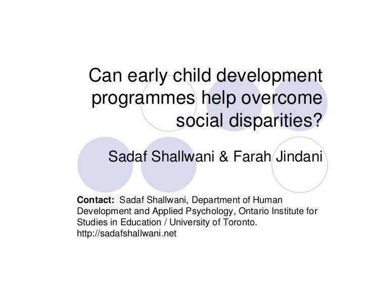 Can early child development  programmes help overcome            social disparities?       Sadaf Shallwani & Farah Jindani...