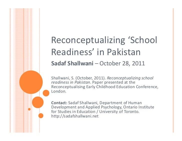 Reconceptualizing 'SchoolReadiness' in PakistanSadaf Shallwani – October 28, 2011Shallwani, S. (October, 2011). Reconceptu...
