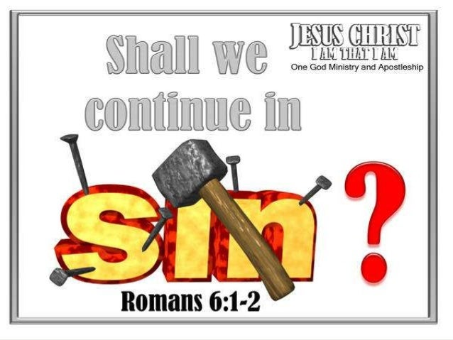 Romans 6:1,21 Ano nga ang ating sasabihin?Magpapatuloy baga tayo sa pagkakasalaupang ang biyaya ay makapanagana?2 Huwag na...
