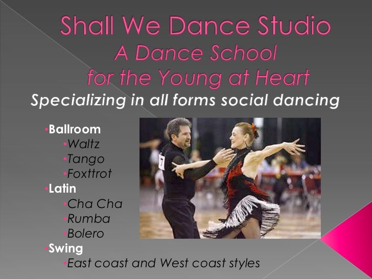 Shall We Dance StudioA Dance Schoolfor the Young at Heart<br />Specializing in all forms social dancing<br /><ul><li>Ballroom