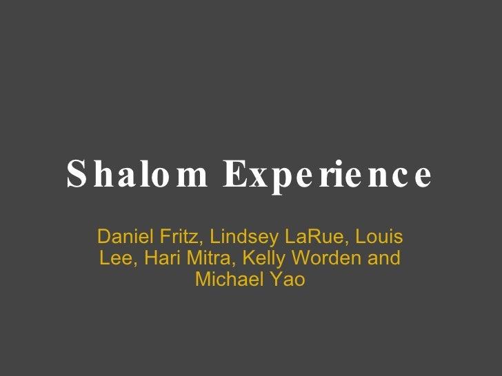 Shalom Experience Daniel Fritz, Lindsey LaRue, Louis Lee, Hari Mitra, Kelly Worden and Michael Yao