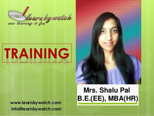 www.learnbywatch.com info@learnbywatch.com  Mrs. Shalu Pal B.E.(EE), MBA(HR)