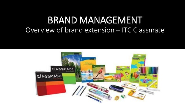 BRAND MANAGEMENT Overview of brand extension – ITC Classmate