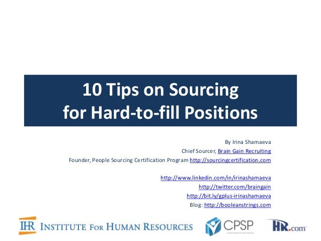 10 Tips on Sourcingfor Hard-to-fill Positions                                                              By Irina Shamae...