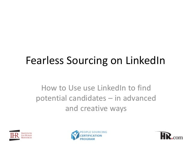 Fearless Sourcing on LinkedIn How to Use use LinkedIn to find potential candidates – in advanced and creative ways