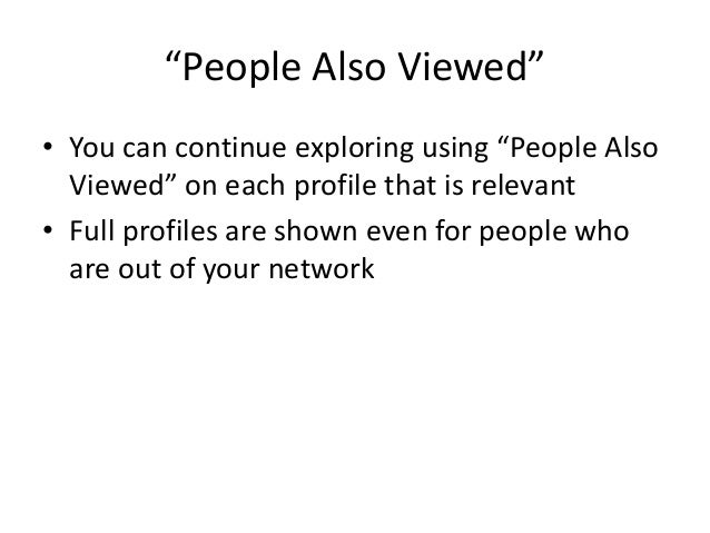 """""""People Also Viewed"""" • You can continue exploring using """"People Also Viewed"""" on each profile that is relevant • Full profi..."""