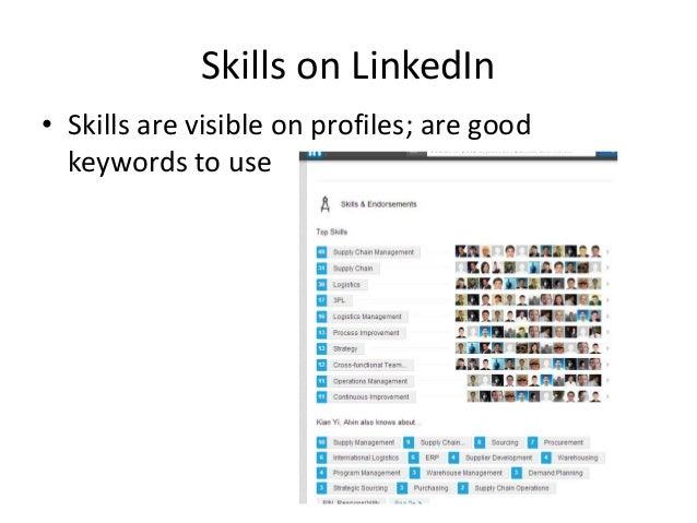 Skills on LinkedIn • Skills are visible on profiles; are good keywords to use