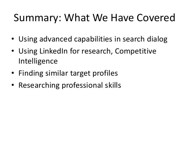 Summary: What We Have Covered • Using advanced capabilities in search dialog • Using LinkedIn for research, Competitive In...
