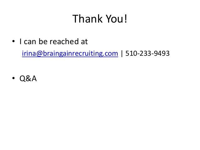 Thank You! • I can be reached at irina@braingainrecruiting.com | 510-233-9493  • Q&A