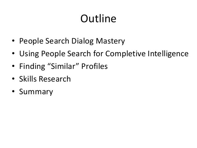 """Outline • • • • •  People Search Dialog Mastery Using People Search for Completive Intelligence Finding """"Similar"""" Profiles..."""
