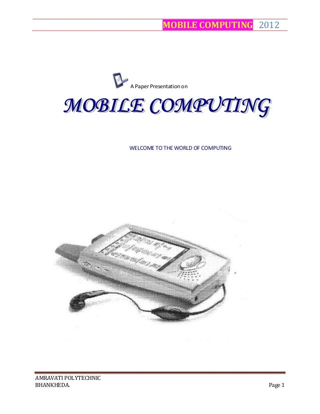 MOBILE COMPUTING 2012 AMRAVATI POLYTECHNIC BHANKHEDA. Page 1 A Paper Presentation on WELCOME TO THE WORLD OF COMPUTING