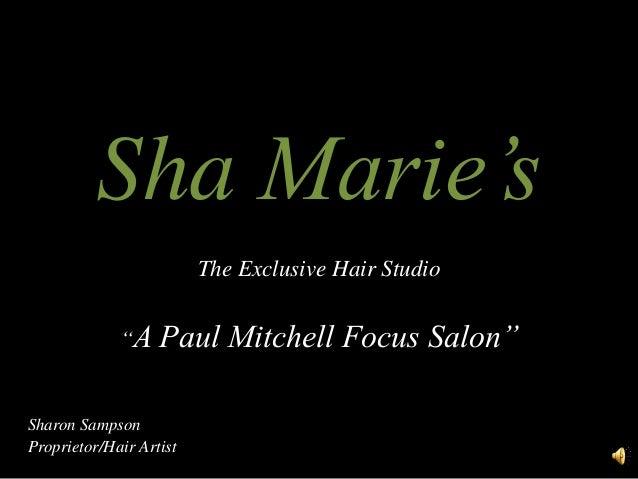 "Sha Marie's The Exclusive Hair Studio ""A Paul Mitchell Focus Salon"" Sharon Sampson Proprietor/Hair Artist"