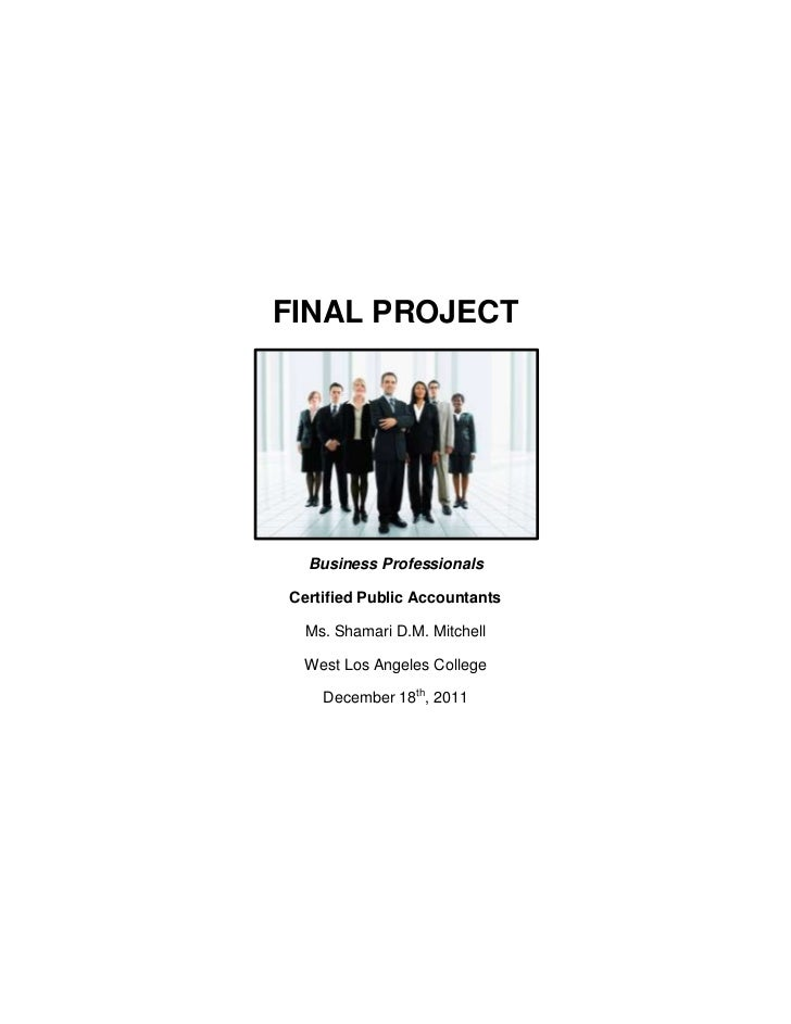 FINAL PROJECT  Business ProfessionalsCertified Public Accountants  Ms. Shamari D.M. Mitchell West Los Angeles College    D...