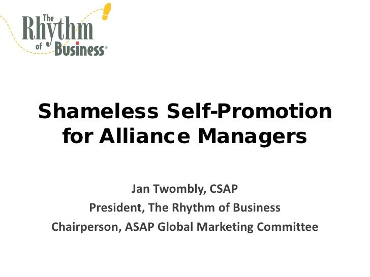 Shameless Self-Promotion   for Alliance Managers                 Jan Twombly, CSAP        President, The Rhythm of Busines...