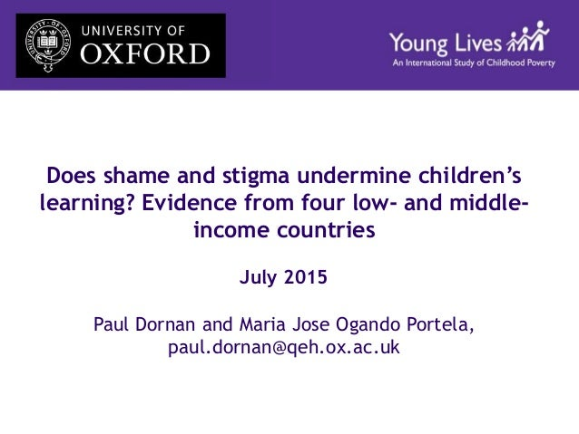 Does shame and stigma undermine children's learning? Evidence from four low- and middle- income countries July 2015 Paul D...
