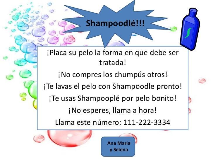 Shampoodlé!!!<br />¡Placasupelo la forma en quedebe ser tratada!<br />¡No compres los chumpúsotros!<br />¡Te lavas el pelo...