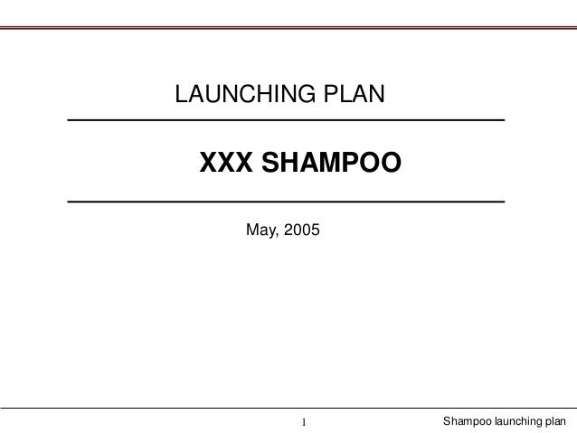 LAUNCHING PLAN XXX SHAMPOO    May, 2005          1      Shampoo launching plan