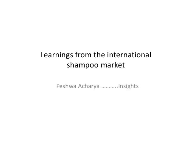 Learnings from the international shampoo market Peshwa Acharya ………..Insights