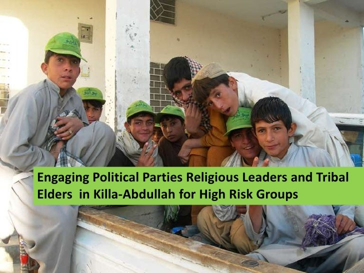 Engaging Political Parties Religious Leaders and TribalElders in Killa-Abdullah for High Risk Groups