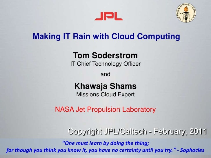 Making IT Rain with Cloud Computing<br />Tom Soderstrom <br />IT Chief Technology Officer<br />and<br />Khawaja Shams<br /...