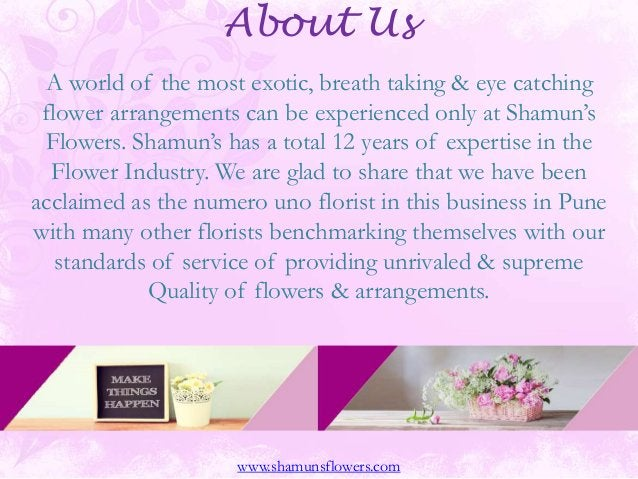 About Us A world of the most exotic, breath taking & eye catching flower arrangements can be experienced only at Shamun's ...