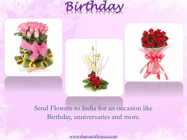 Birthday Send Flowers to India for an occasion like Birthday, anniversaries and more. www.shamunsflowers.com