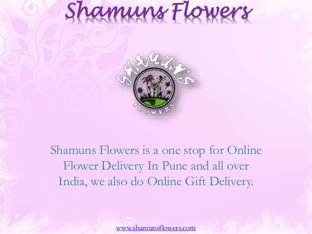 Shamuns Flowers Shamuns Flowers is a one stop for Online Flower Delivery In Pune and all over India, we also do Online Gif...