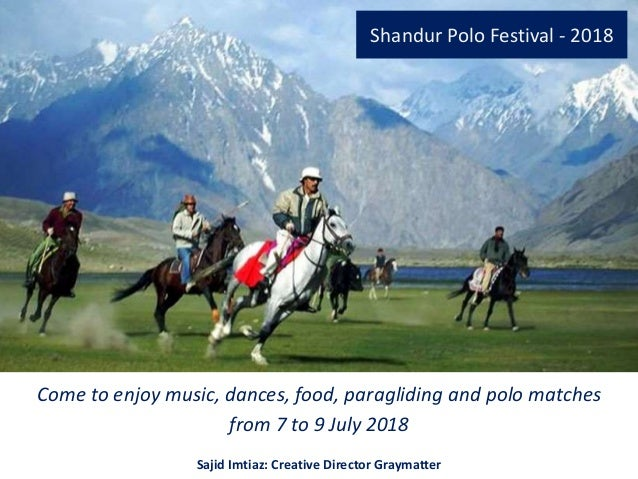 Shandur Polo Festival - 2018 Come to enjoy music, dances, food, paragliding and polo matches from 7 to 9 July 2018 Sajid I...