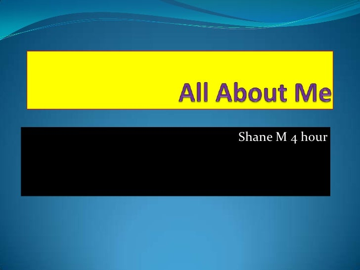 All About Me<br />Shane M 4 hour<br />