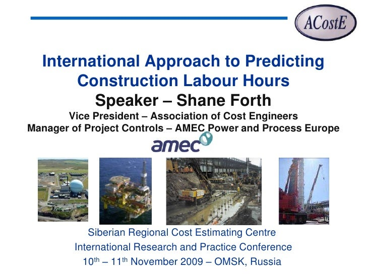 International Approach to Predicting        Construction Labour Hours          Speaker – Shane Forth        Vice President...