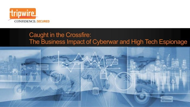 Caught in the Crossfire: The Business Impact of Cyberwar & High Tech Espionage