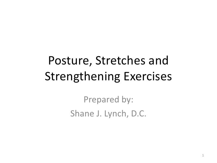 Posture, Stretches and Strengthening Exercises <br />Prepared by:<br />Shane J. Lynch, D.C.<br />1<br />