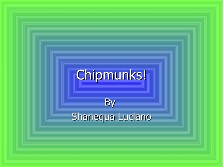Chipmunks! By  Shanequa Luciano