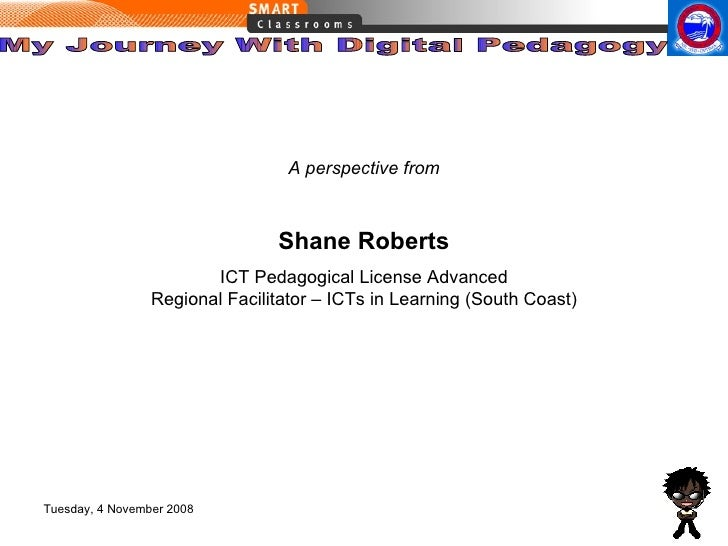 Shane Roberts ICT Pedagogical License Advanced Regional Facilitator – ICTs in Learning (South Coast) A perspective from