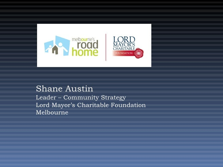 Shane Austin Leader – Community Strategy Lord Mayor's Charitable Foundation Melbourne