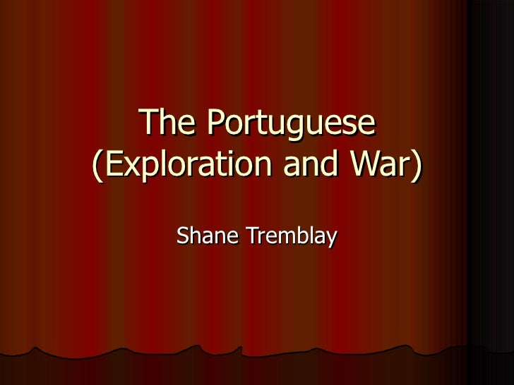 The Portuguese (Exploration and War) Shane Tremblay