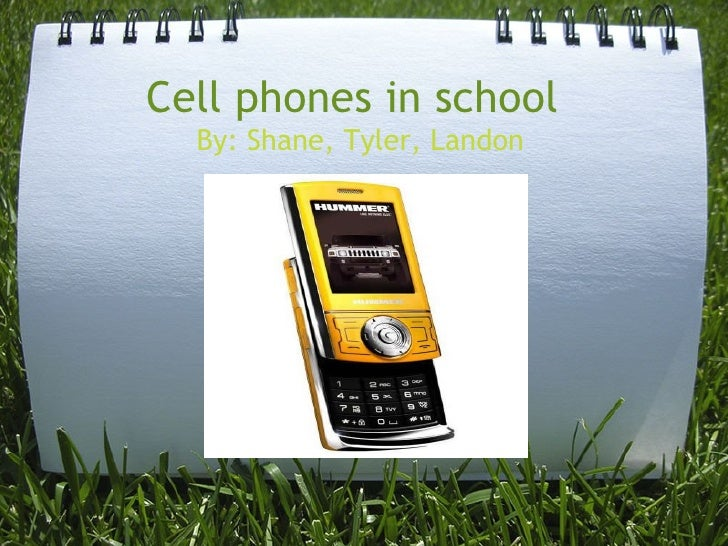 Cell phones in school                    By: Shane, Tyler, Landon