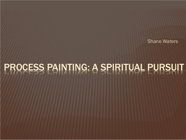 Shane Waters  PROCESS PAINTING: A SPIRITUAL PURSUIT