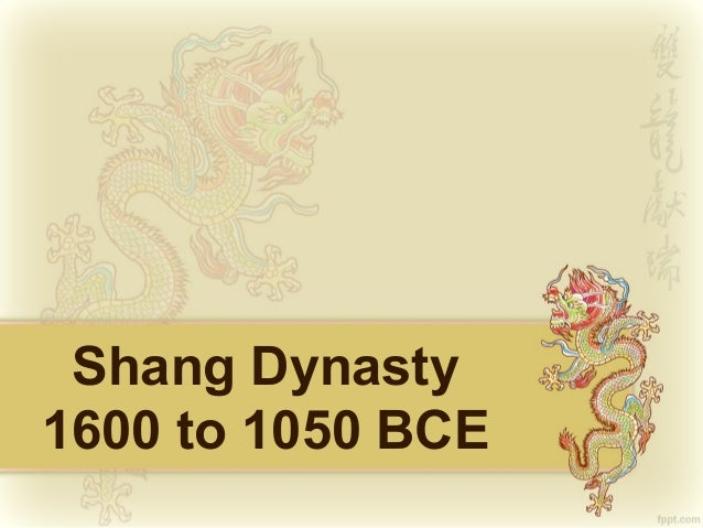 Shang Dynasty 1600 to 1050 BCE