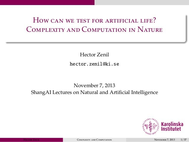 How can we test for artificial life? Complexity and Computation in Nature Hector Zenil hector.zenil@ki.se  November 7, 201...