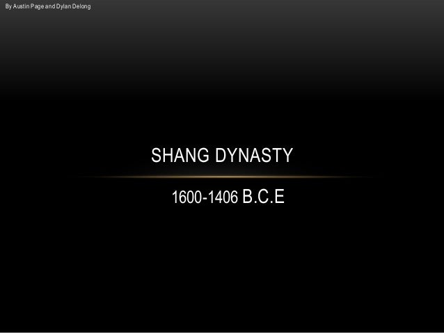 By Austin Page and Dylan Delong SHANG DYNASTY 1600-1406 B.C.E