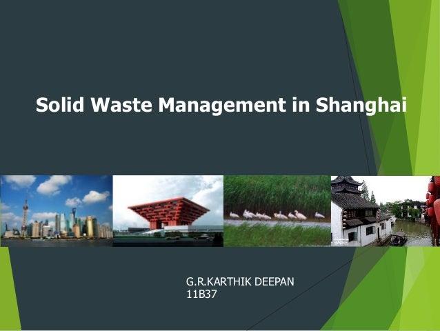 Solid Waste Management in Shanghai G.R.KARTHIK DEEPAN 11B37