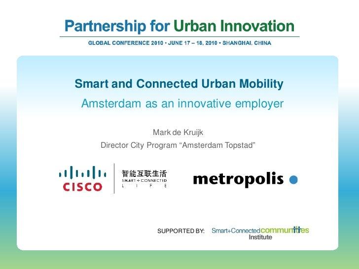 Smart and Connected Urban Mobility  Amsterdam as an innovative employer                   Mark de Kruijk     Director City...