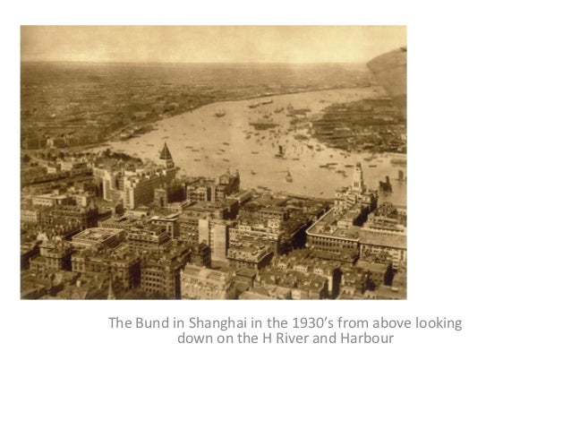 The Bund in Shanghai in the 1930's from above looking          down on the H River and Harbour