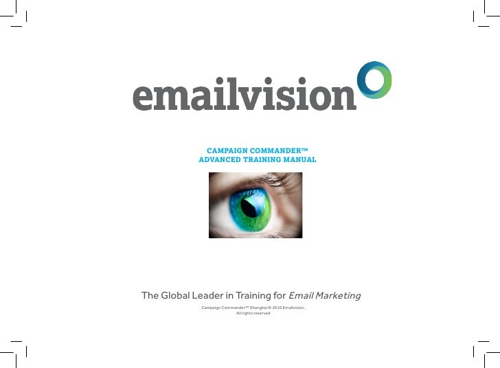 CAMPAIGN COMMANDER™            ADVANCED TRAINING MANUALThe Global Leader in Training for Email Marketing             Campa...