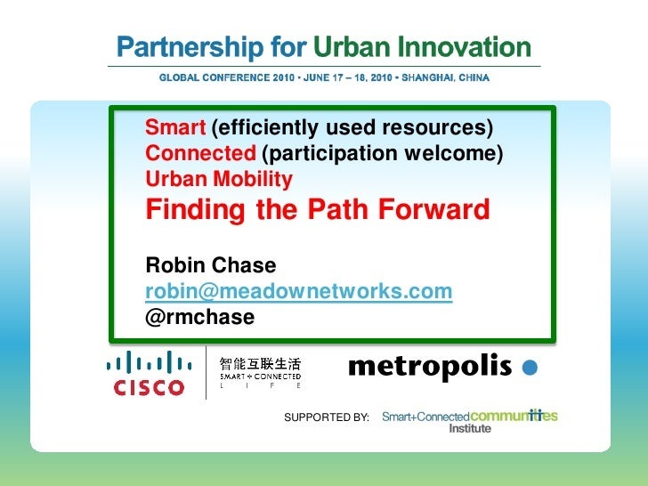 Smart (efficiently used resources) Connected (participation welcome) Urban Mobility Finding the Path Forward Robin Chase r...