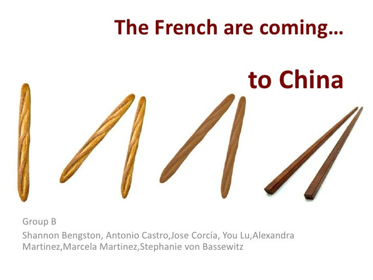 The French are coming…                                                     to China    Group B Shannon Bengston, Antonio C...